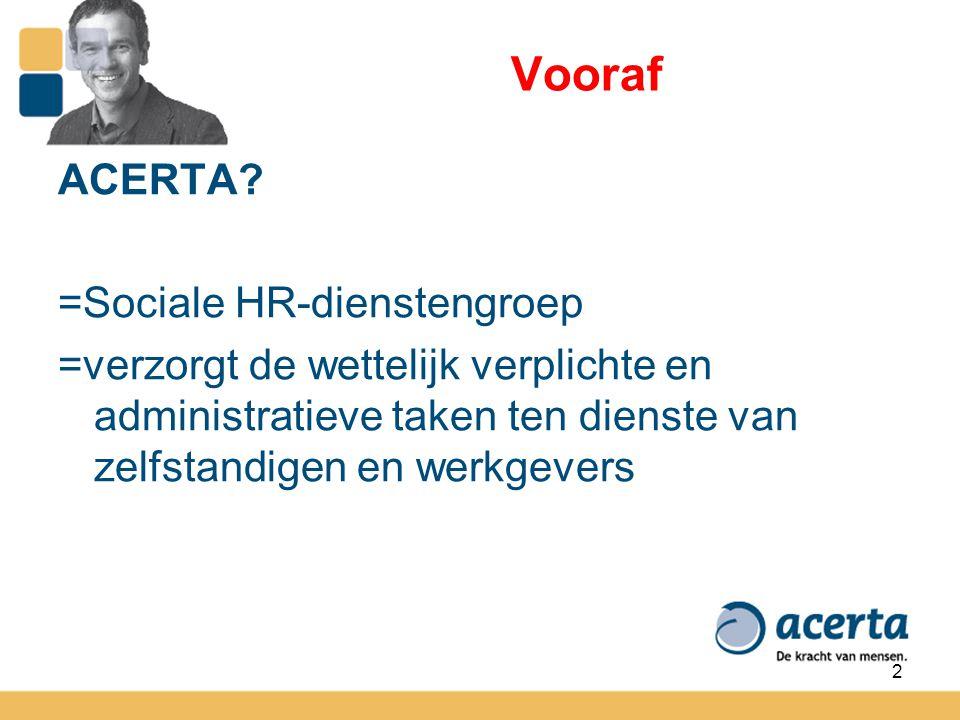 2 Vooraf ACERTA? =Sociale HR-dienstengroep =verzorgt de wettelijk verplichte en administratieve taken ten dienste van zelfstandigen en werkgevers