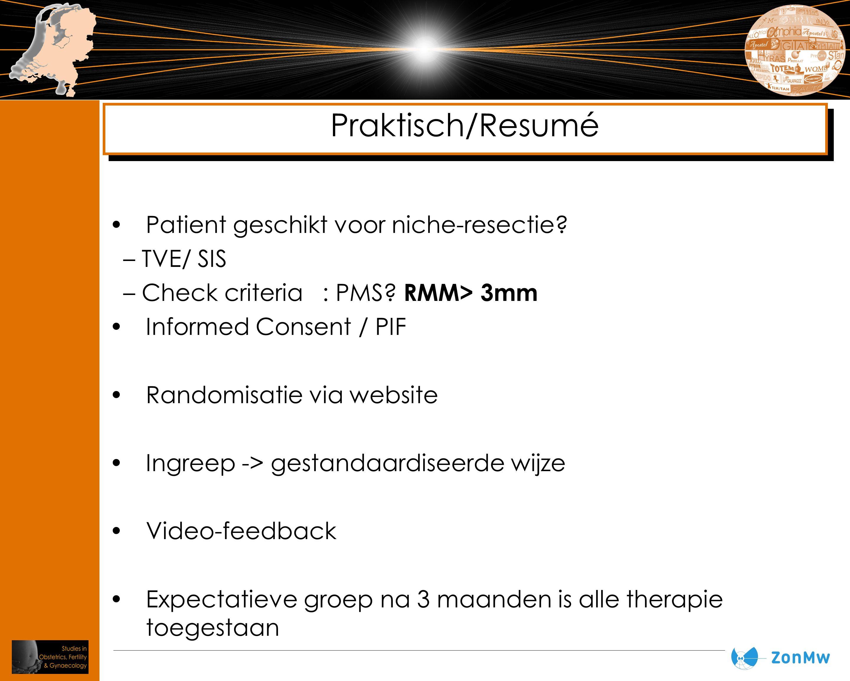 Patient geschikt voor niche-resectie? – TVE/ SIS – Check criteria : PMS? RMM> 3mm Informed Consent / PIF Randomisatie via website Ingreep -> gestandaa