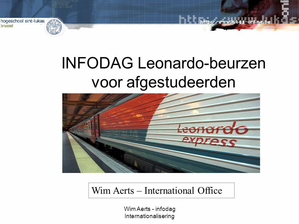 Wim Aerts - infodag Internationalisering INFODAG Leonardo-beurzen voor afgestudeerden februari 2010 Wim Aerts – International Office