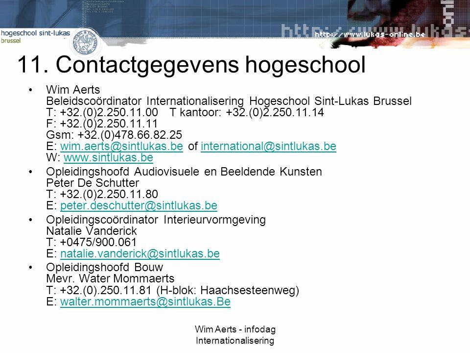 11. Contactgegevens hogeschool Wim Aerts Beleidscoördinator Internationalisering Hogeschool Sint-Lukas Brussel T: +32.(0)2.250.11.00T kantoor: +32.(0)