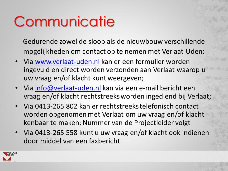 Communicatie Gedurende zowel de sloop als de nieuwbouw verschillende mogelijkheden om contact op te nemen met Verlaat Uden: Via www.verlaat-uden.nl ka