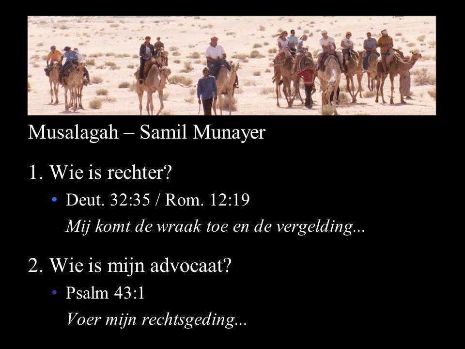 Musalagah – Samil Munayer 1. Wie is rechter? Deut. 32:35 / Rom. 12:19 Mij komt de wraak toe en de vergelding... 2. Wie is mijn advocaat? Psalm 43:1 Vo