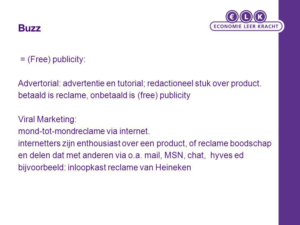Buzz = (Free) publicity: Advertorial: advertentie en tutorial; redactioneel stuk over product. betaald is reclame, onbetaald is (free) publicity Viral