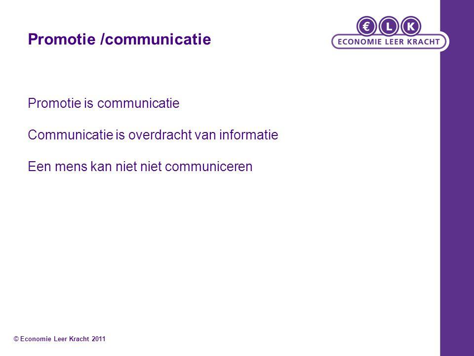 Promotie is communicatie Communicatie is overdracht van informatie Een mens kan niet niet communiceren © Economie Leer Kracht 2011 Promotie /communica