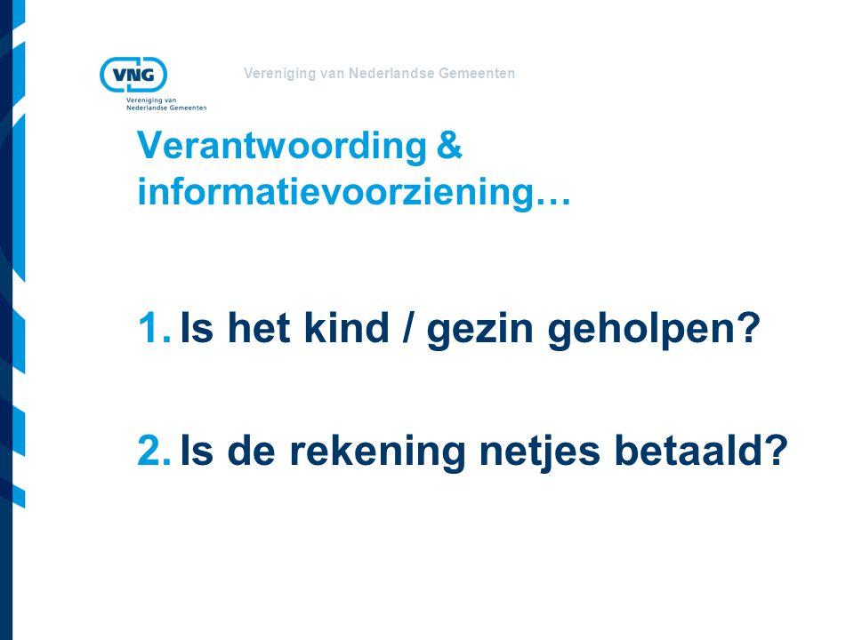Vereniging van Nederlandse Gemeenten Verantwoording & informatievoorziening… 1.Is het kind / gezin geholpen? 2.Is de rekening netjes betaald?