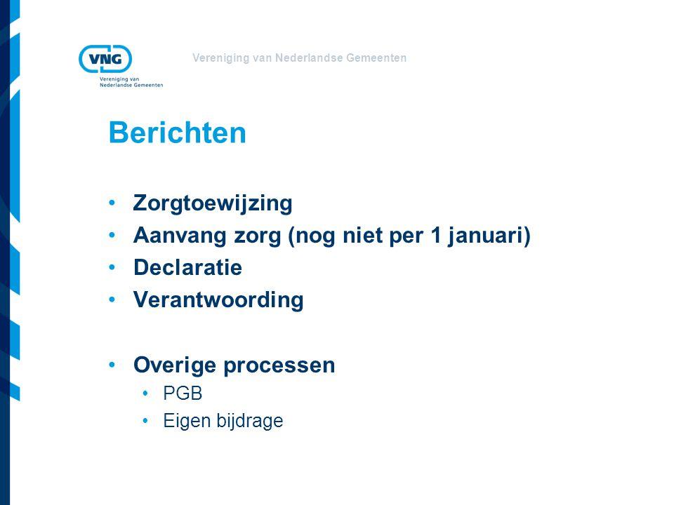 Vereniging van Nederlandse Gemeenten Berichten Zorgtoewijzing Aanvang zorg (nog niet per 1 januari) Declaratie Verantwoording Overige processen PGB Eigen bijdrage
