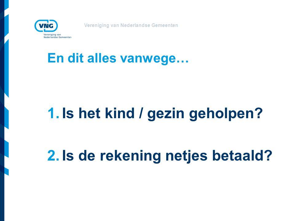 Vereniging van Nederlandse Gemeenten En dit alles vanwege… 1.Is het kind / gezin geholpen? 2.Is de rekening netjes betaald?