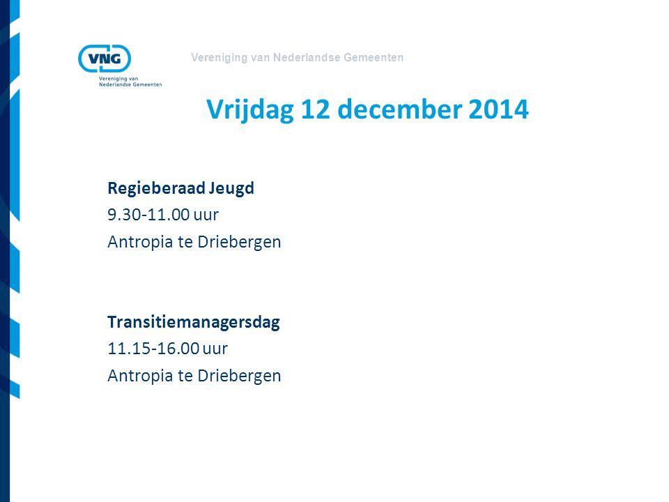 Vereniging van Nederlandse Gemeenten Vrijdag 12 december 2014 Regieberaad Jeugd 9.30-11.00 uur Antropia te Driebergen Transitiemanagersdag 11.15-16.00