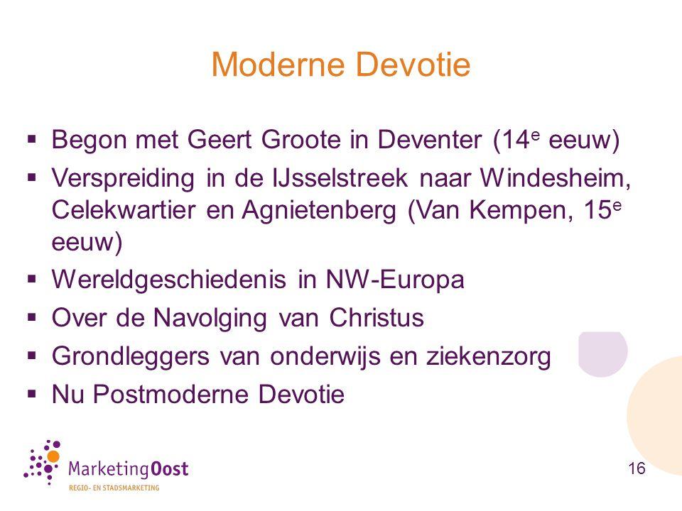  Begon met Geert Groote in Deventer (14 e eeuw)  Verspreiding in de IJsselstreek naar Windesheim, Celekwartier en Agnietenberg (Van Kempen, 15 e eeu