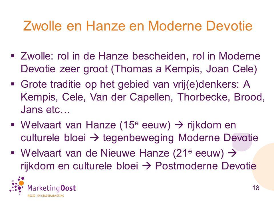 Zwolle: rol in de Hanze bescheiden, rol in Moderne Devotie zeer groot (Thomas a Kempis, Joan Cele)  Grote traditie op het gebied van vrij(e)denkers