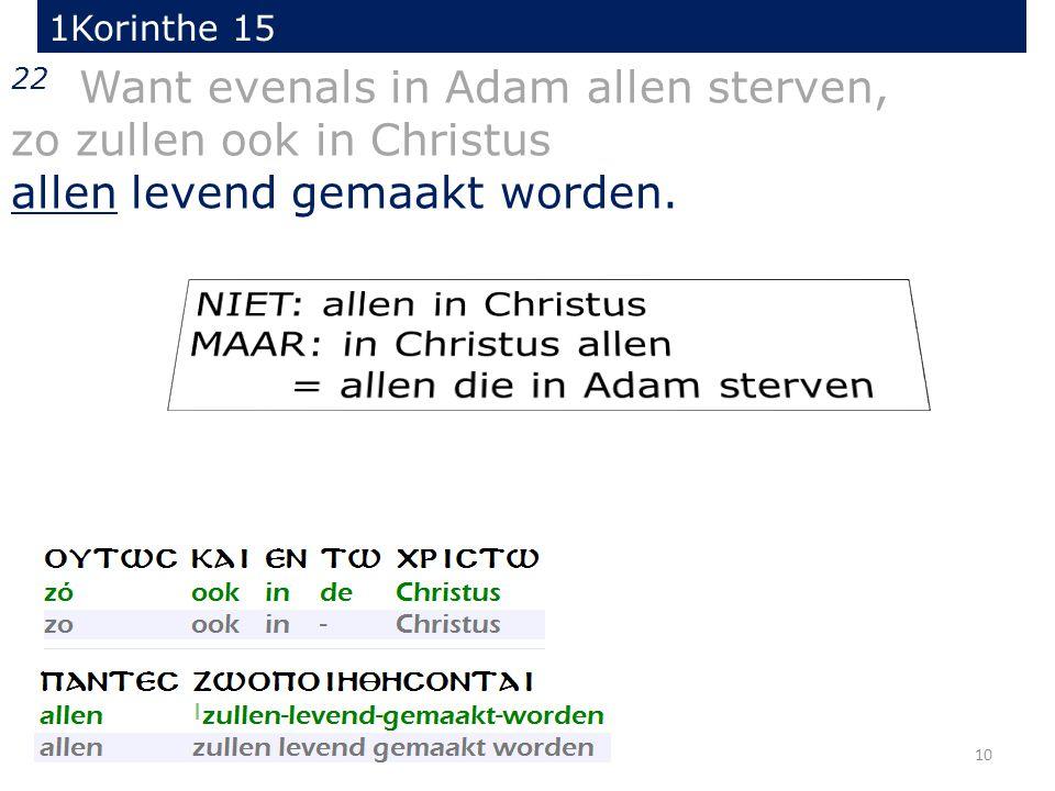 10 22 Want evenals in Adam allen sterven, zo zullen ook in Christus allen levend gemaakt worden.
