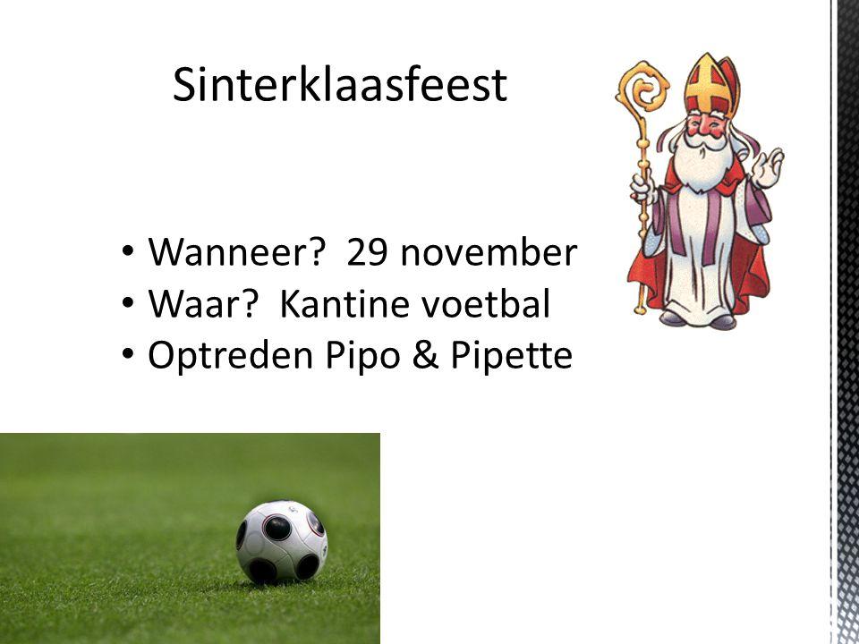 Wanneer? 29 november Waar? Kantine voetbal Optreden Pipo & Pipette