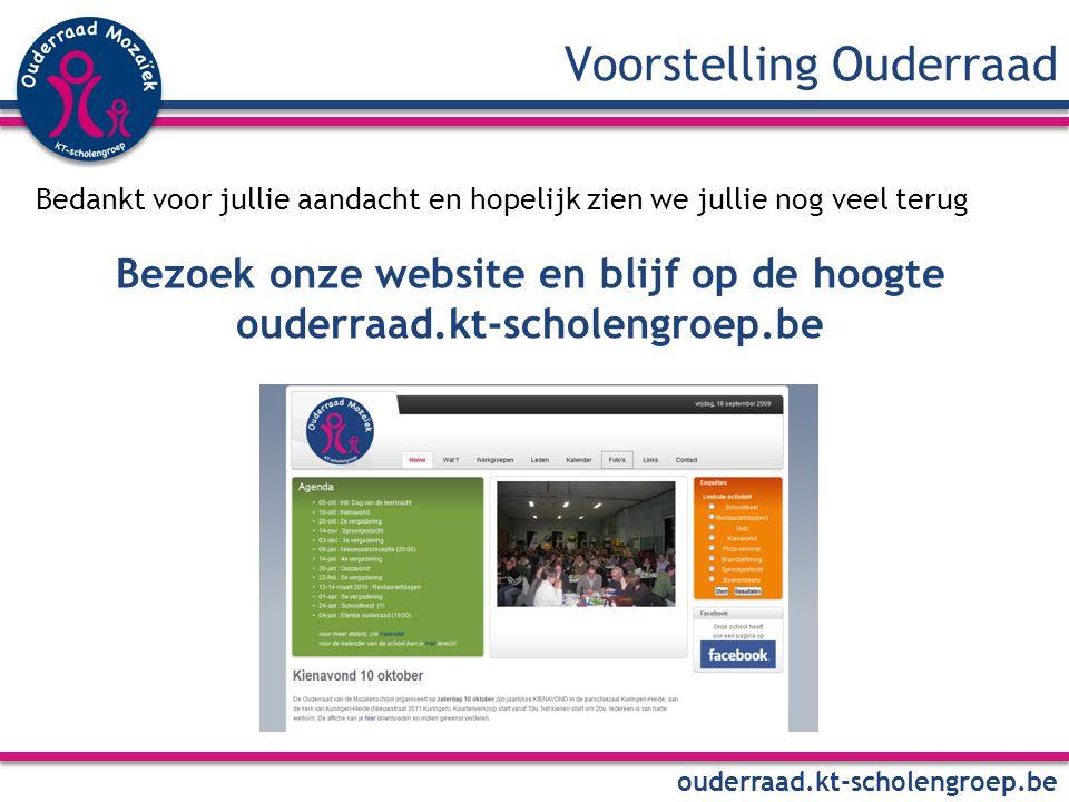 Voorstelling Ouderraad ouderraad.kt-scholengroep.be Bedankt voor jullie aandacht en hopelijk zien we jullie nog veel terug Bezoek onze website en blijf op de hoogte ouderraad.kt-scholengroep.be