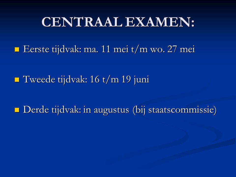CENTRAAL EXAMEN: Eerste tijdvak: ma. 11 mei t/m wo.