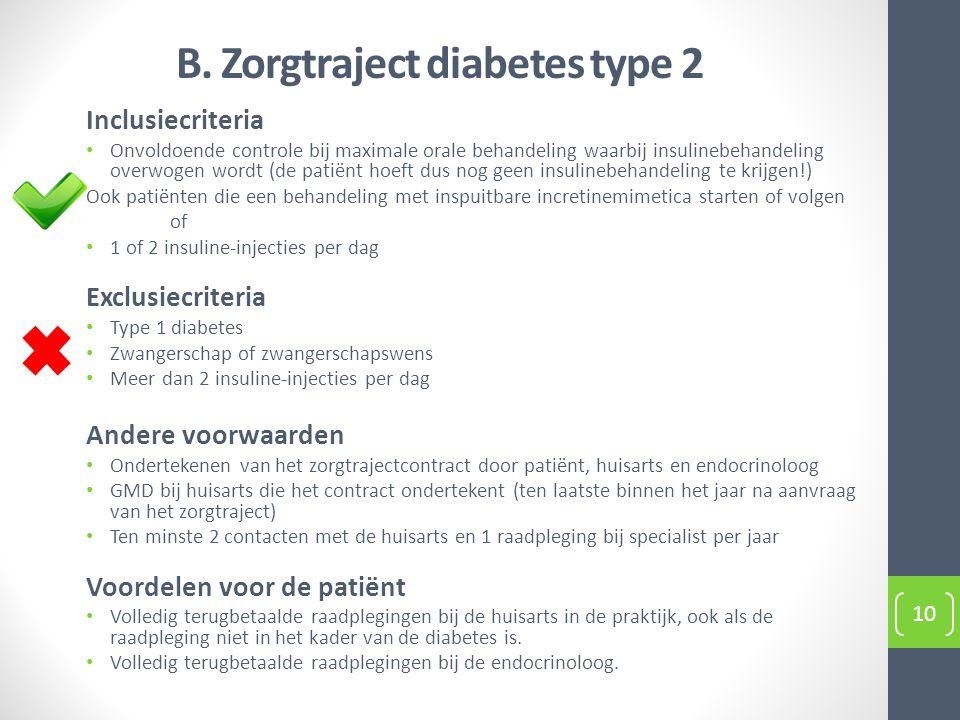 B. Zorgtraject diabetes type 2 10 Inclusiecriteria Onvoldoende controle bij maximale orale behandeling waarbij insulinebehandeling overwogen wordt (de