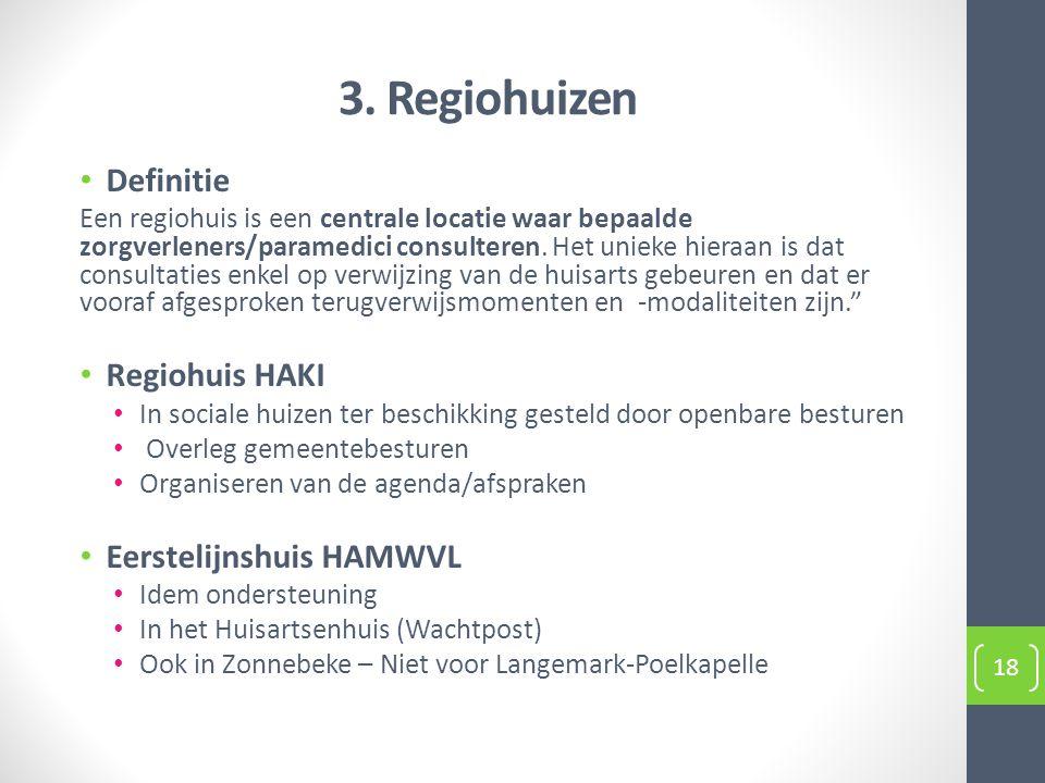 3. Regiohuizen Definitie Een regiohuis is een centrale locatie waar bepaalde zorgverleners/paramedici consulteren. Het unieke hieraan is dat consultat