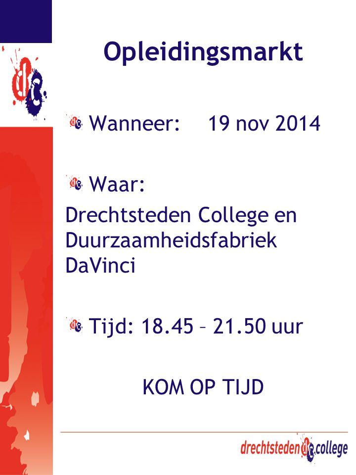 Opleidingsmarkt Wanneer:19 nov 2014 Waar: Drechtsteden College en Duurzaamheidsfabriek DaVinci Tijd: 18.45 – 21.50 uur KOM OP TIJD