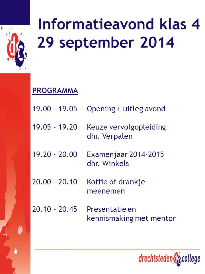 Informatieavond klas 4 29 september 2014 PROGRAMMA 19.00 - 19.05Opening + uitleg avond 19.05 - 19.20 Keuze vervolgopleiding dhr. Verpalen 19.20 - 20.0