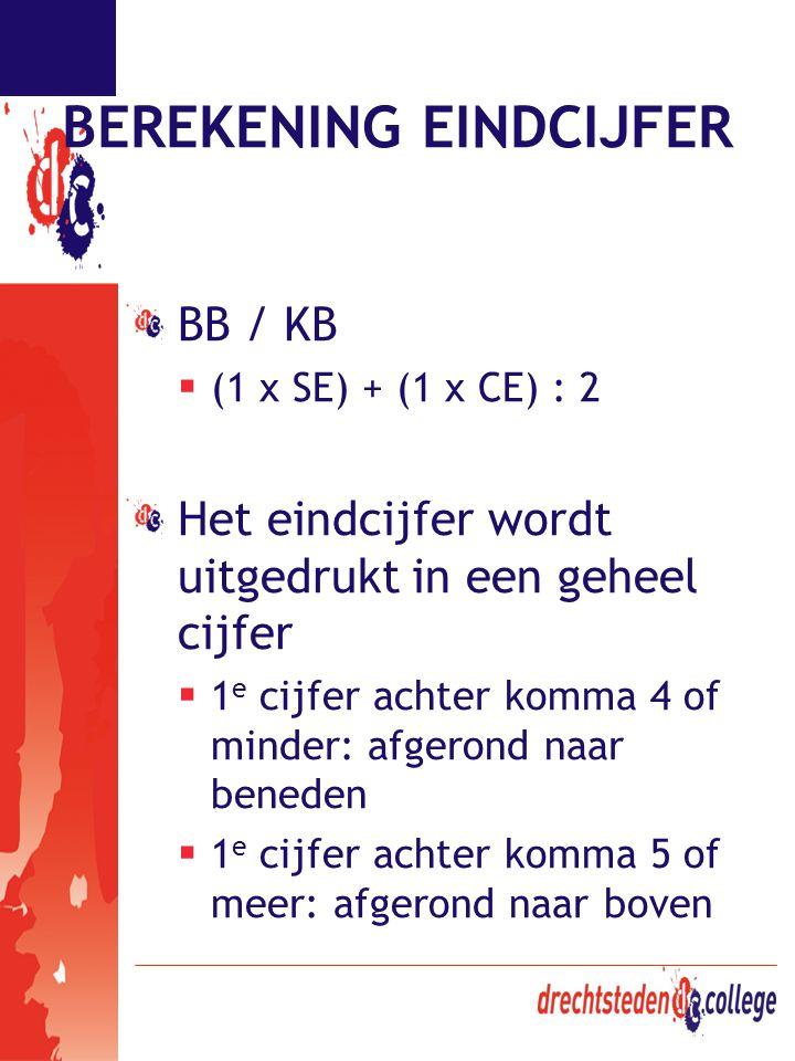 BEREKENING EINDCIJFER BB / KB  (1 x SE) + (1 x CE) : 2 Het eindcijfer wordt uitgedrukt in een geheel cijfer  1 e cijfer achter komma 4 of minder: af
