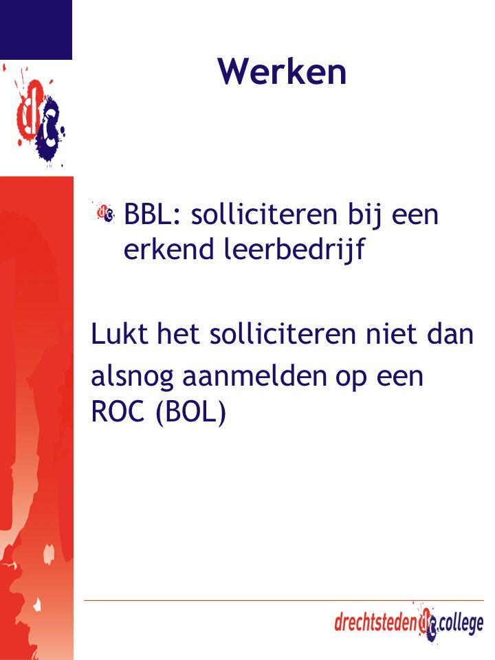 Werken BBL: solliciteren bij een erkend leerbedrijf Lukt het solliciteren niet dan alsnog aanmelden op een ROC (BOL)