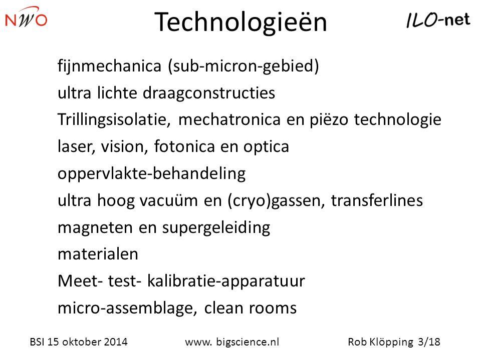 Rob Klöpping 3/18www. bigscience.nl BSI 15 oktober 2014 Technologieën fijnmechanica (sub-micron-gebied) ultra lichte draagconstructies Trillingsisolat