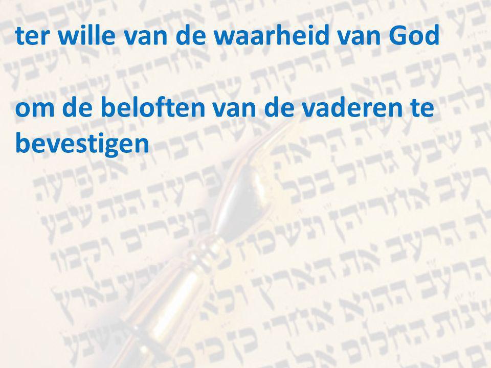ter wille van de waarheid van God om de beloften van de vaderen te bevestigen