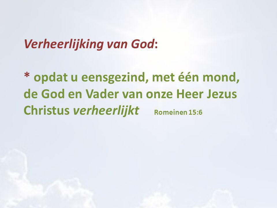 Verheerlijking van God: * daarom, aanvaard elkaar zoals ook Christus ons aanvaard heeft, tot heerlijkheid van God.