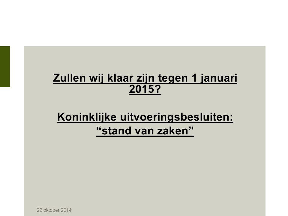 """Zullen wij klaar zijn tegen 1 januari 2015? Koninklijke uitvoeringsbesluiten: """"stand van zaken"""" 22 oktober 2014"""