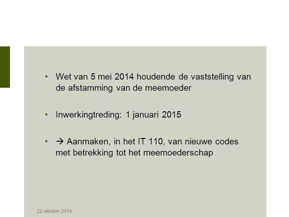 Wet van 5 mei 2014 houdende de vaststelling van de afstamming van de meemoeder Inwerkingtreding: 1 januari 2015  Aanmaken, in het IT 110, van nieuwe