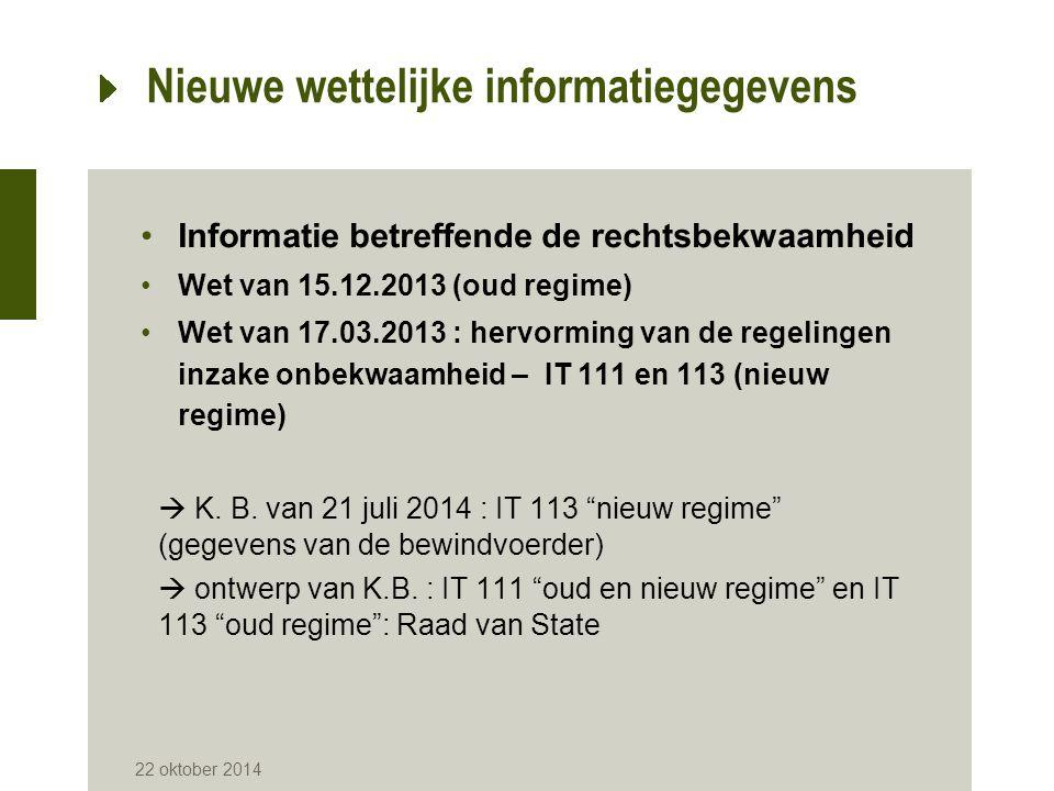 Nieuwe wettelijke informatiegegevens Informatie betreffende de rechtsbekwaamheid Wet van 15.12.2013 (oud regime) Wet van 17.03.2013 : hervorming van d