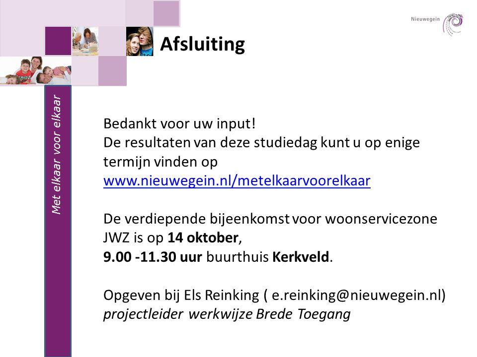 Afsluiting Met elkaar voor elkaar Bedankt voor uw input! De resultaten van deze studiedag kunt u op enige termijn vinden op www.nieuwegein.nl/metelkaa