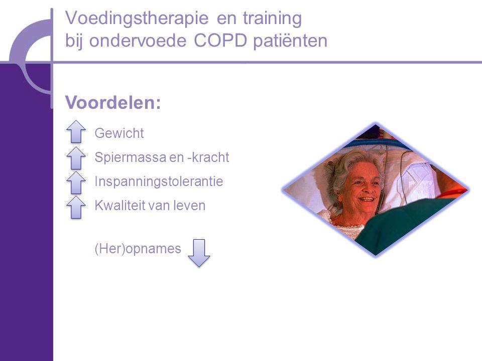 Voedingstherapie en training bij ondervoede COPD patiënten Gewicht Spiermassa en -kracht Inspanningstolerantie Kwaliteit van leven (Her)opnames Voordelen: