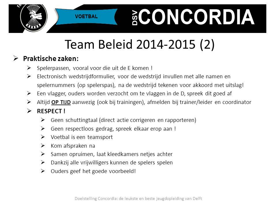 Team Beleid 2014-2015 (2)  Praktische zaken:  Spelerpassen, vooral voor die uit de E komen !  Electronisch wedstrijdformulier, voor de wedstrijd in