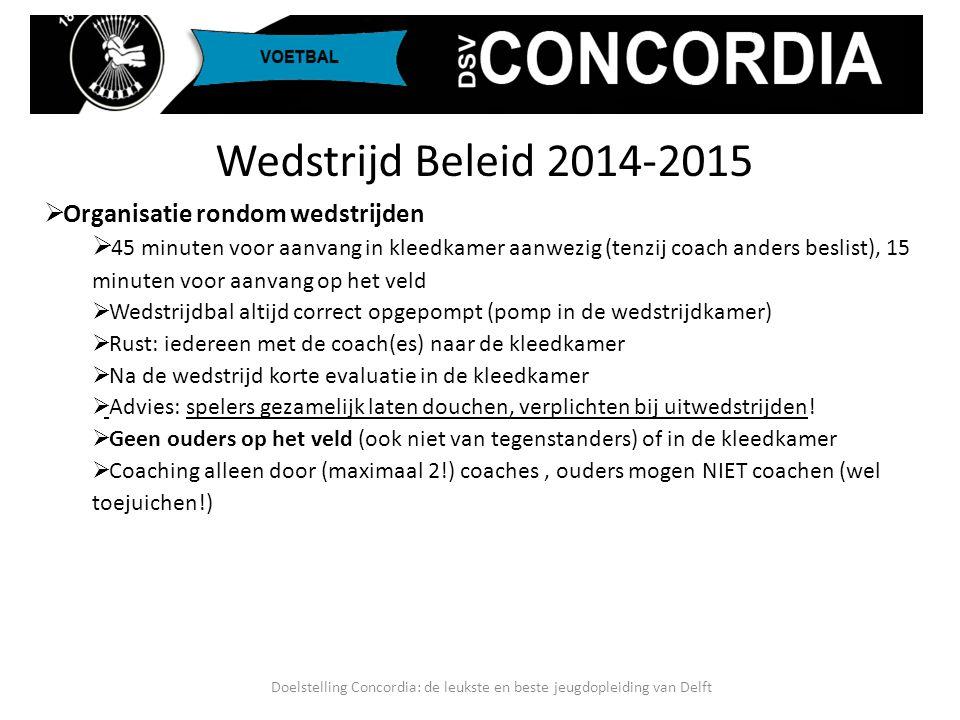 Wedstrijd Beleid 2014-2015  Organisatie rondom wedstrijden  45 minuten voor aanvang in kleedkamer aanwezig (tenzij coach anders beslist), 15 minuten