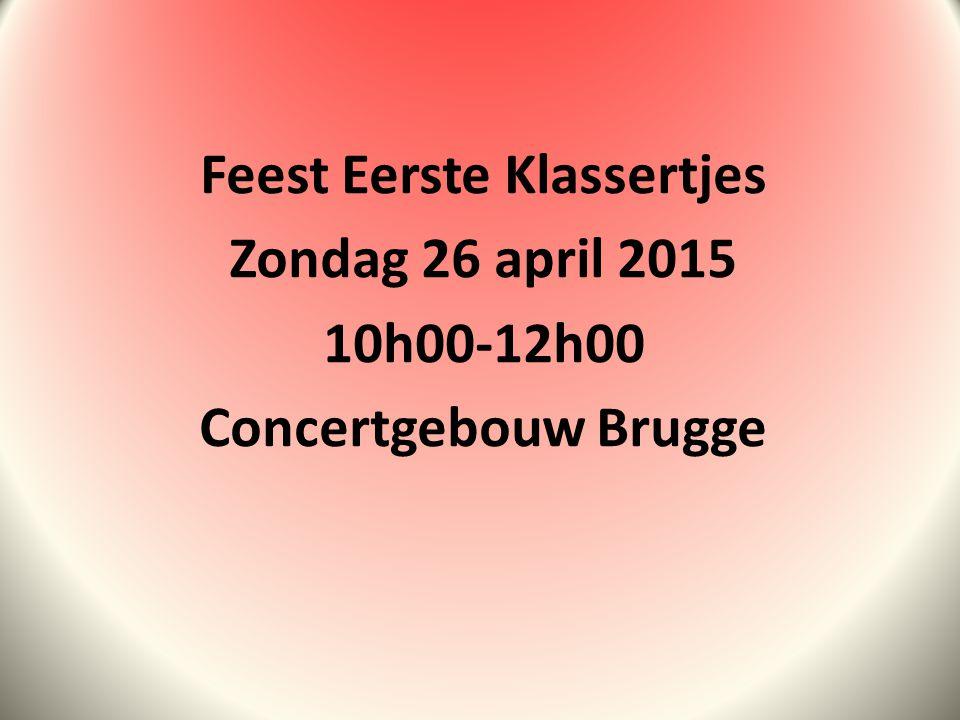 Feest Eerste Klassertjes Zondag 26 april 2015 10h00-12h00 Concertgebouw Brugge