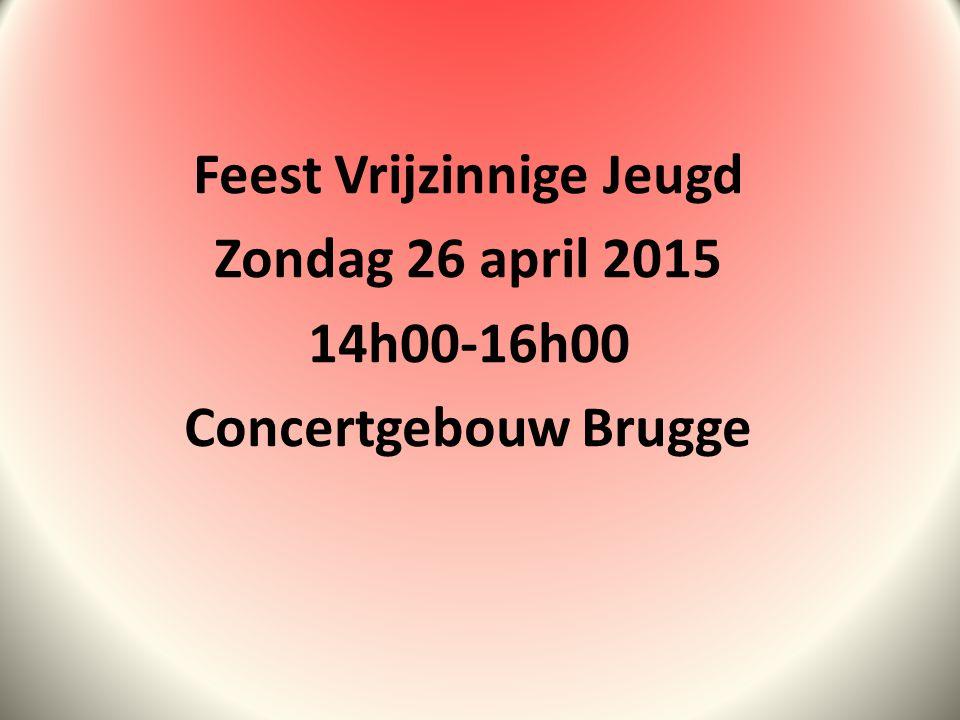 Feest Vrijzinnige Jeugd Zondag 26 april 2015 14h00-16h00 Concertgebouw Brugge