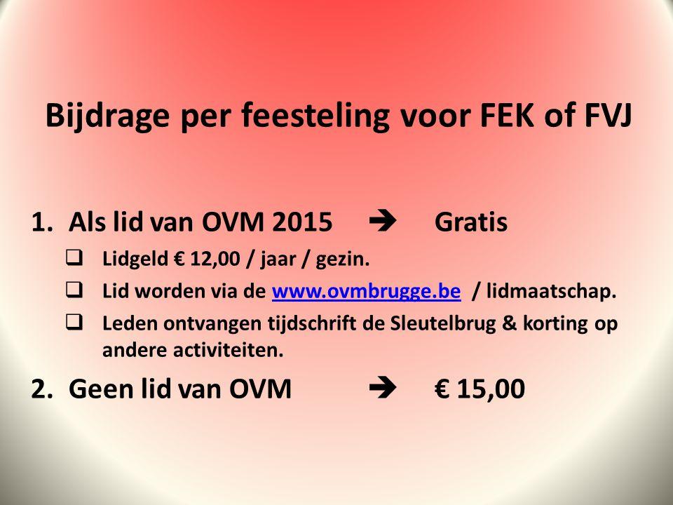 Bijdrage per feesteling voor FEK of FVJ 1.Als lid van OVM 2015  Gratis  Lidgeld € 12,00 / jaar / gezin.