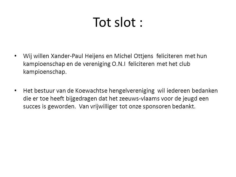 Tot slot : Wij willen Xander-Paul Heijens en Michel Ottjens feliciteren met hun kampioenschap en de vereniging O.N.I feliciteren met het club kampioenschap.