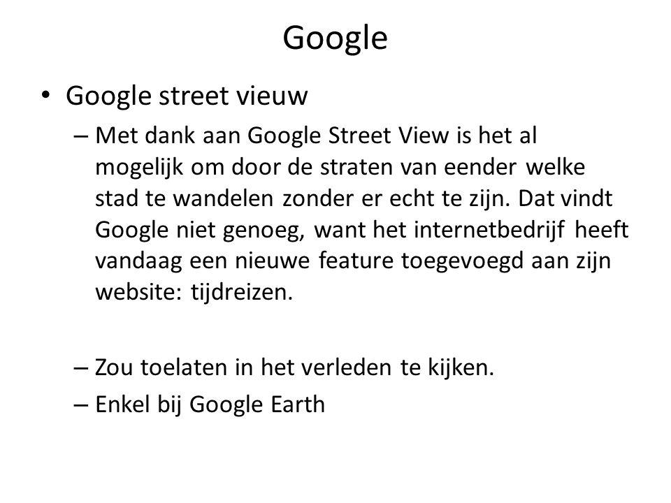 Google Google street vieuw – Met dank aan Google Street View is het al mogelijk om door de straten van eender welke stad te wandelen zonder er echt te zijn.