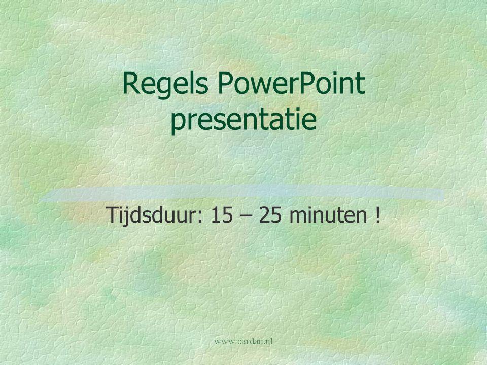 www.cardan.nl PowerPoint èZorg voor een rustige achtergrond èGebruik dezelfde achtergrond alle dia's èBedien dia's met de hand ( PgUp  achteruit PgDn  vooruit) èWissel dia's niet te snel (begrijpen het dan beter) èMaak gebruik van plaatjes (maakt het interessant) èZorg dat elke zin op één regel past (vertel de rest erbij …) èGebruik maximaal 7 zinnen / woorden per dia