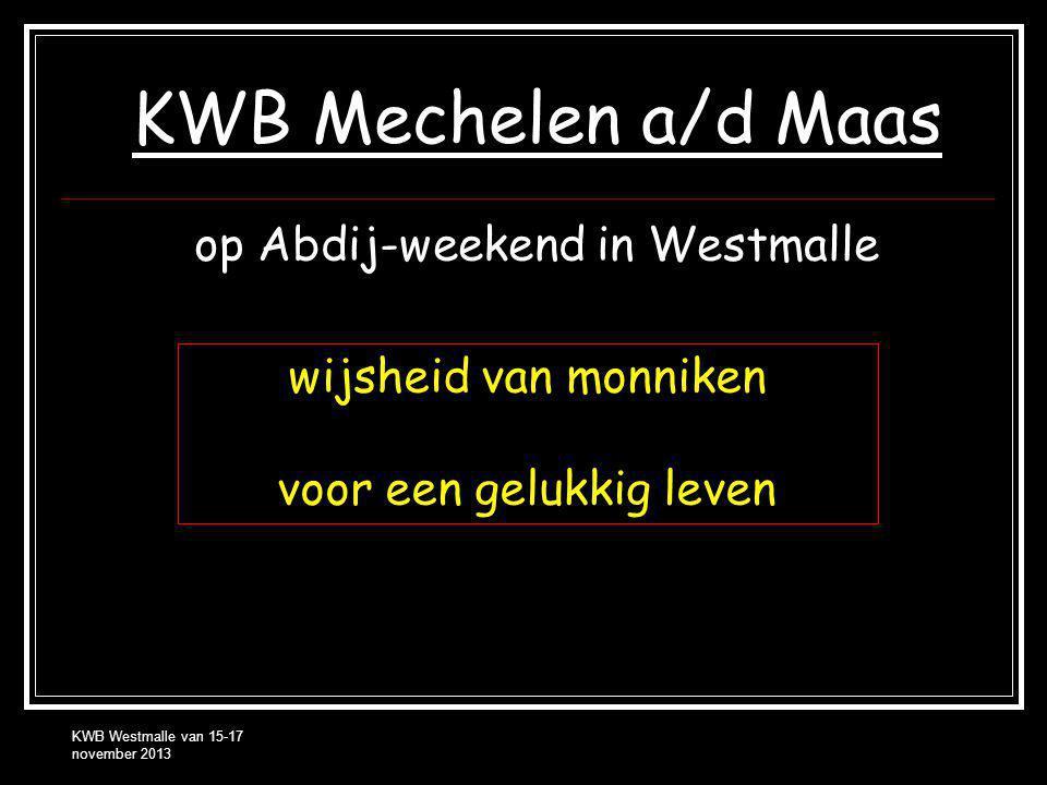KWB Westmalle van 15-17 november 2013 KWB Mechelen a/d Maas op Abdij-weekend in Westmalle wijsheid van monniken voor een gelukkig leven