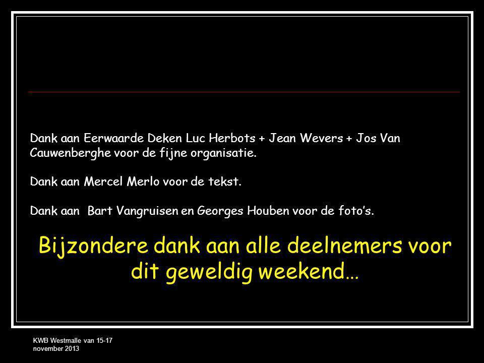 Dank aan Eerwaarde Deken Luc Herbots + Jean Wevers + Jos Van Cauwenberghe voor de fijne organisatie.