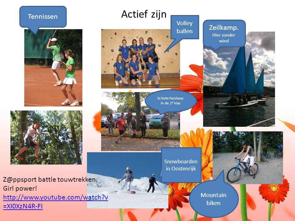 Actief zijn Schoterbosloop In de 2 e klas Zeilkamp. Hier zonder wind Tennissen Mountain biken Snowboarden in Oostenrijk Volley ballen Z@ppsport battle