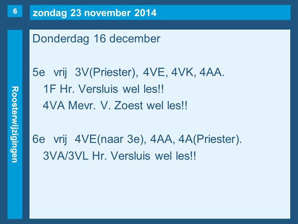 zondag 23 november 2014 Roosterwijzigingen Donderdag 16 december 5evrij3V(Priester), 4VE, 4VK, 4AA.