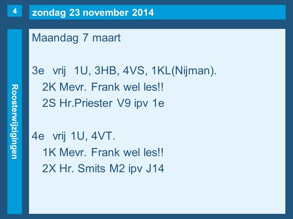 zondag 23 november 2014 Roosterwijzigingen Maandag 7 maart 3evrij1U, 3HB, 4VS, 1KL(Nijman).