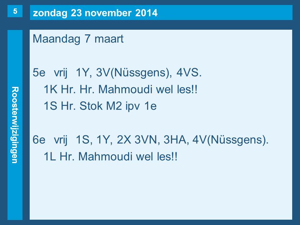 zondag 23 november 2014 Roosterwijzigingen Maandag 7 maart 5evrij1Y, 3V(Nüssgens), 4VS.