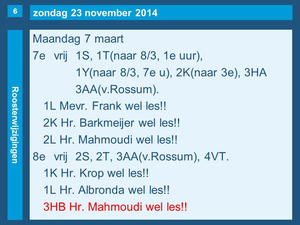 zondag 23 november 2014 Roosterwijzigingen Maandag 7 maart 7evrij1S, 1T(naar 8/3, 1e uur), 1Y(naar 8/3, 7e u), 2K(naar 3e), 3HA 3AA(v.Rossum).