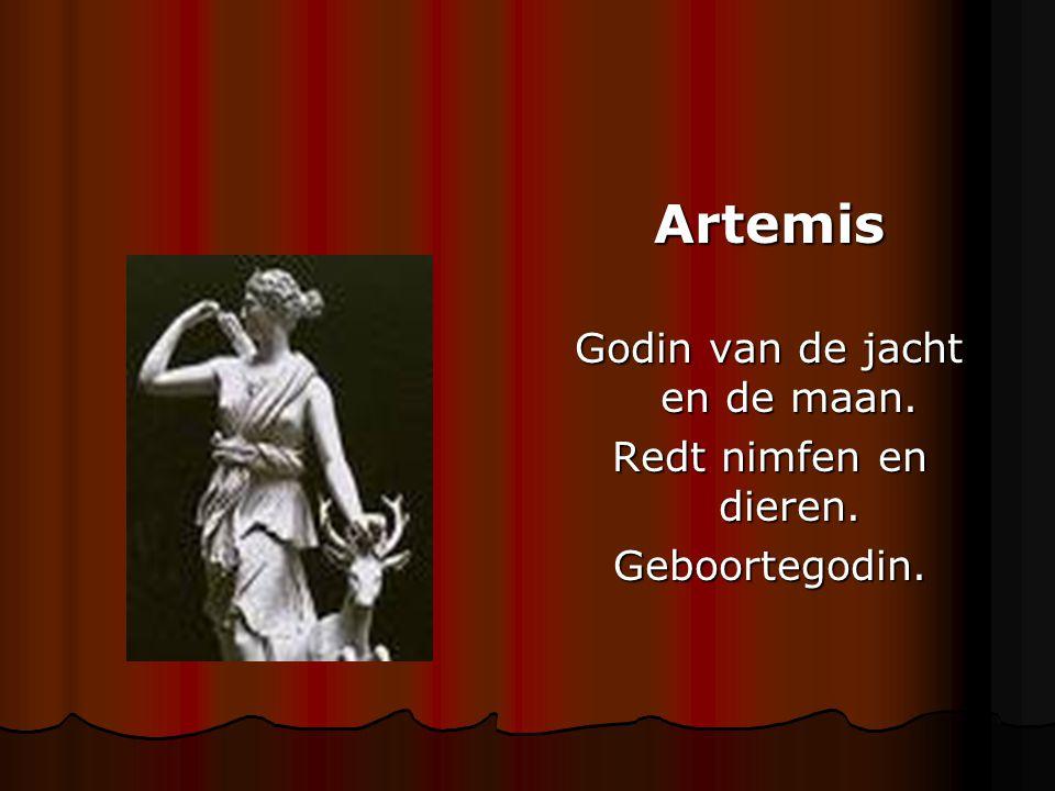 Artemis Godin van de jacht en de maan. Redt nimfen en dieren. Geboortegodin.