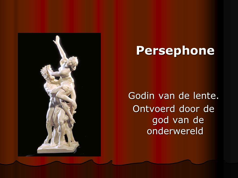 Persephone Persephone Godin van de lente. Ontvoerd door de god van de onderwereld