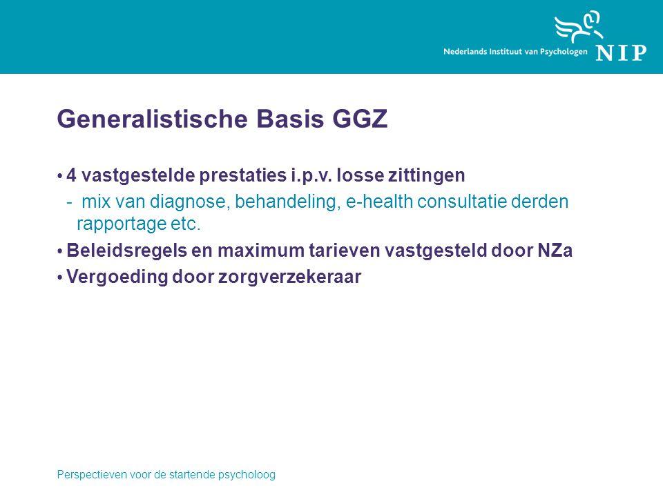 Generalistische Basis GGZ 4 vastgestelde prestaties i.p.v. losse zittingen - mix van diagnose, behandeling, e-health consultatie derden rapportage etc